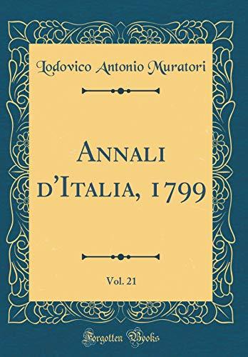 Annali d'Italia, 1799, Vol. 21 (Classic Reprint) por Lodovico Antonio Muratori