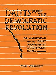 Dalits and the Democratic Revolution: Dr Ambedkar and the Dalit Movement in Colonial India