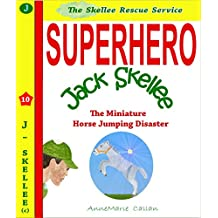 Superhero Jack Skellee and The Horse Jumping Disaster - Skellee Rescue Service (Skellee Superhero Stories for Children Ages 3-8 Book 10)