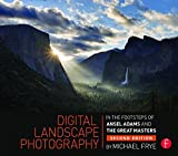 Digital Landscape Photography: In the Footsteps of Ansel Adams and the Masters by Michael Frye (2015-10-13)