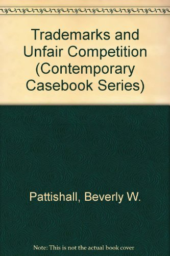 Trademarks and Unfair Competition (Contemporary Casebook Series) por Beverly W. Pattishall