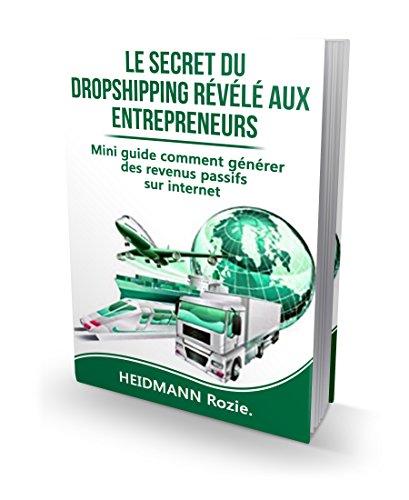 Le Secret du Drop shipping révélé aux entrepreneurs: Mini guide comment générer des revenus passifs sur internet