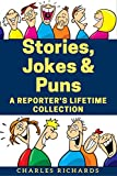 Stories, Jokes & Puns: A Reporter's Lifetime Collection of Wit and Humor