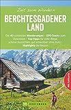 Zeit zum Wandern Berchtesgadener Land mit Faltkarte: Die 40 schönsten Wanderungen – GPS-Tracks zum Download – Top-Tipps für schöne Aussichten, gut erreichbar ohne Auto – Highlights der Region