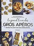 Le grand livre des gros apéros - 180 recettes créatives pour apéros festifs