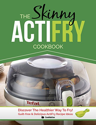 the-skinny-actifry-cookbook-guilt-free-and-delicious-actifry-recipe-ideas-discover-the-healthier-way