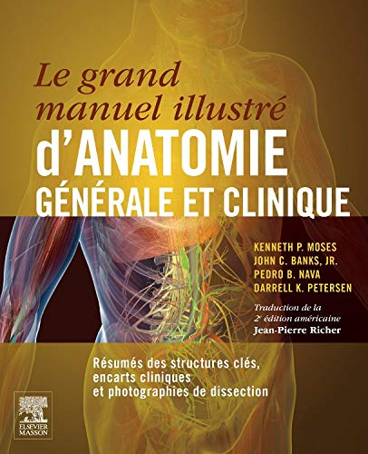 Le grand manuel illustré d'anatomie générale et clinique: Résumés des structures clés, encarts cliniques et photographies de dissection par Professeur Kenneth P. Moses
