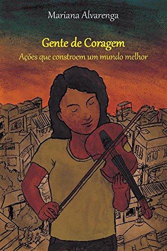 Gente de Coragem - Ações que constroem um mundo melhor (Portuguese Edition)