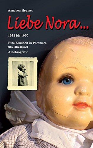 Liebe Nora ...: 1938 bis 1950 - Eine Kindheit in Pommern und anderswo -