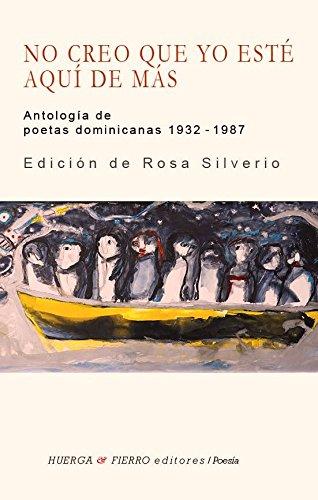 NO CREO QUE YO ESTÉ AQUÍ DE MÁS. Antología de poetas dominicanas 1932-1987