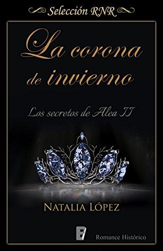 La corona de invierno (Los secretos de Alea 2): Los secretos de Alea. Libro 2 por Natalia López