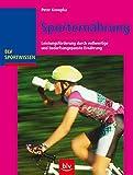 Sporternährung: Leistungsförderung durch vollwertige und bedarfsangepasste Ernährung (BLV...