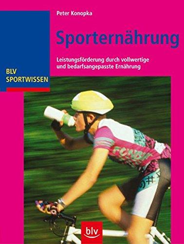 Sporternährung: Leistungsförderung durch vollwertige und bedarfsangepasste Ernährung (BLV Sportwissen)