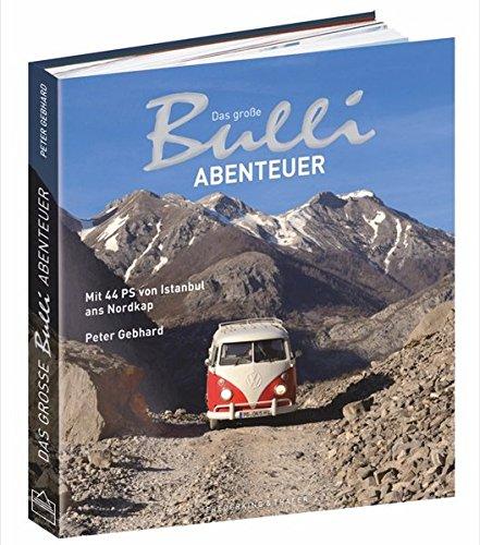 Bulli-Abenteuer: Das große Bulli-Abenteuer. Mit 44 PS von Istanbul ans Nordkap. Ein VW Bulli Bildband über eine Reise mit dem VW Bus T1 von der Türkei über Italien und Österreich bis zu den Lofoten. - Partnerlink