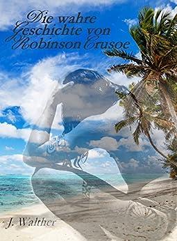 Die wahre Geschichte von Robinson Crusoe von [Walther, J.]