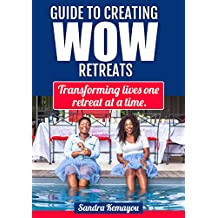 GUIDE TO CREATING WOW RETREATS: Changing Lives One Retreat At A Time. (English Edition)