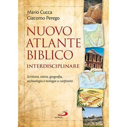 Nuovo Atlante Biblico Interdisciplinare. Scrittura, Storia, Geografia, Archeologia E Teologia A Confronto