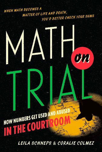 Math on Trial: How Numbers Get Used and Abused in the Courtroom (English Edition)