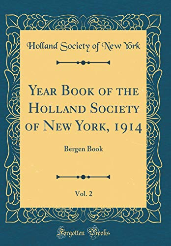 Year Book of the Holland Society of New York, 1914, Vol. 2: Bergen Book (Classic Reprint) por Holland Society of New York
