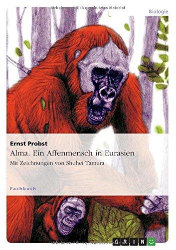 Alma. Ein Affenmensch in Eurasien: Mit Zeichnungen von Shuhei Tamura