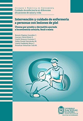 Intervención y cuidado de enfermería a personas con lesiones de piel: Úlceras por presión y dermatitis asociada a incontinencia urinaria, fecal o mixta