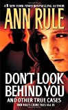 Don't Look Behind You: (Ann Rule's Crime Files) by Ann Rule (2012-02-02)