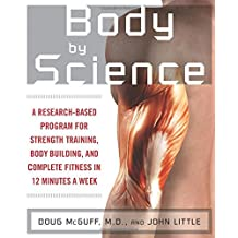 Body by Science: A Research Based Program to Get the Results You Want in 12 Minutes a Week by John R. Little (2009-01-01)