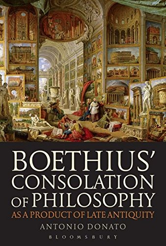 Boethius†™ Consolation of Philosophy as a Product of Late Antiquity por Antonio Donato