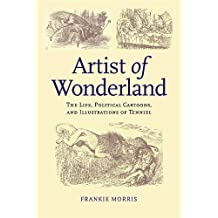 Artist of Wonderland: The Life, Political Cartoons, and Illustrations of Tenniel (Victorian Literature and Culture Series) by Frankie Morris (2005-11-30)