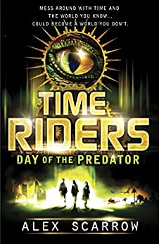 TimeRiders: Day of the Predator (Book 2) by [Scarrow, Alex]
