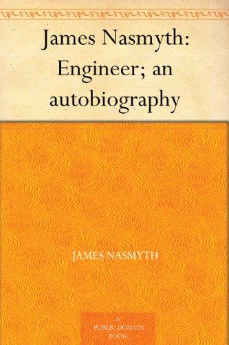 James Nasmyth: Engineer; an autobiography (English Edition)