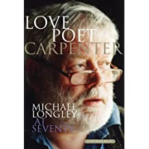 Love Poet, Carpenter: Michael Longley at Seventy