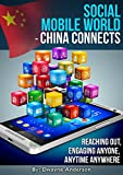 Social Mobile World - China Connects: Reaching Out , Engaging Anyone , Anytime , Anywhere (English Edition)