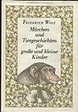 Märchen und Tiergeschichten für große und kleine Kinder - Friedrich Wolf
