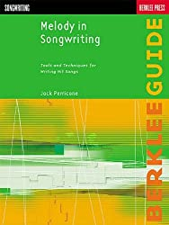 Melody in Songwriting: Tools and Techniques for Writing Hit Songs (Berklee Guide) by Jack Perricone (2000-05-01)