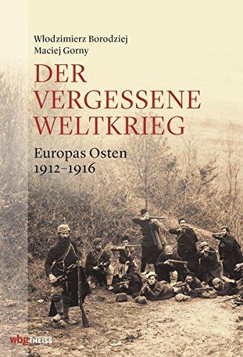 Der vergessene Weltkrieg: Europas Osten 1912–1923