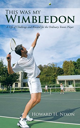 This Was My Wimbledon: A Life of Challenge and Reward for the Ordinary Tennis Player by Howard H. Nixon (11-Jun-2012) Paperback