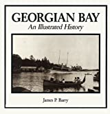 Georgian Bay: An Illustrated History by James Barry (1995-04-06)