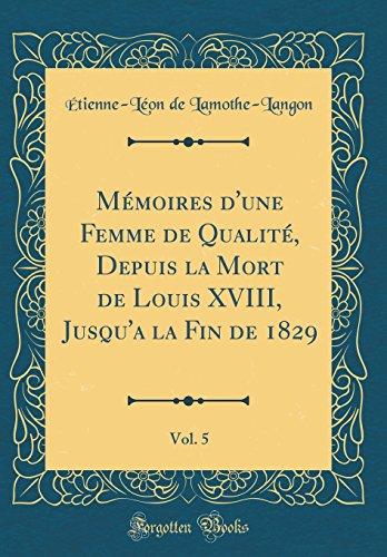 M'Moires D'Une Femme de Qualit', Depuis La Mort de Louis XVIII, Jusqu'a La Fin de 1829, Vol. 5 (Classic Reprint)