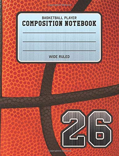 Basketball Player Composition Notebook 26: Basketball Team Jersey Number Wide Ruled Composition Book for Student Athletes & Sports Fans