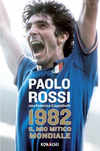 1982. Il mio mitico mondiale por Paolo Rossi
