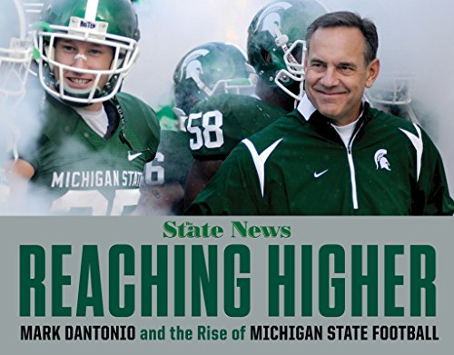 Reaching Higher: Mark Dantonio and the Rise of Michigan State Football (English Edition)