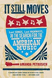 It Still Moves: Lost Songs, Lost Highways, and the Search for the Next American Music by Amanda Petrusich (2009-08-18)