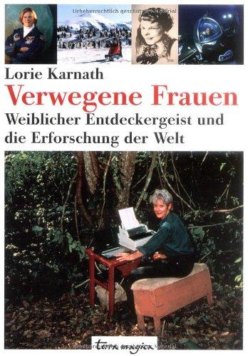 Buchseite und Rezensionen zu 'Verwegene Frauen: Weiblicher Entdeckergeist und die Erforschung der Welt' von Lorie Karnath