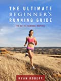 The Ultimate Beginners Running Guide: The Key To Running Inspired