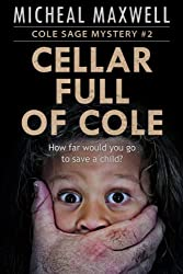 Cellar Full of Cole: Book #2 (2018 Edition) (A Cole Sage Mystery)