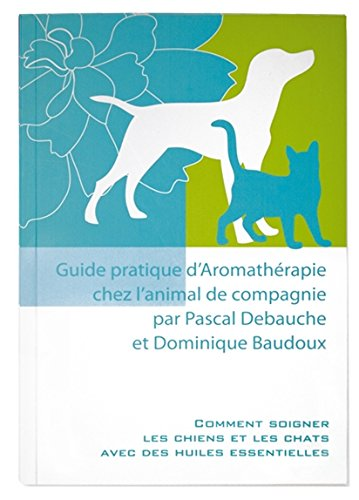 Guide pratique d'Aromathrapie chez l'animal de compagnie