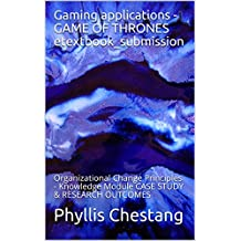 Gaming applications - GAME OF THRONES etextbook_submission: Organizational Change Principles - Knowledge Module CASE STUDY & RESEARCH OUTCOMES (English Edition)