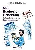 Mein Bauherren-Handbuch: Ihr Leitfaden für perfektes Bauherrenmanagement - Christoph Polder