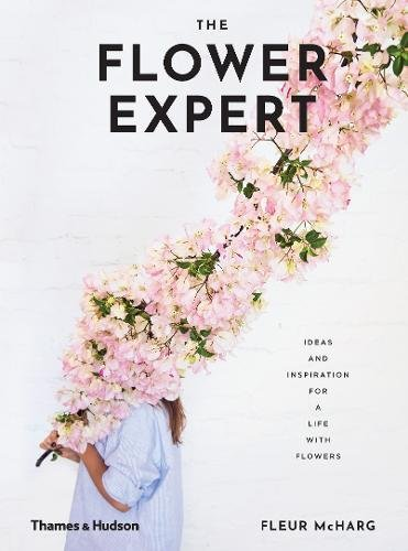 The Flower Expert: Ideas and Inspiration for a Life with Flowers par Fleur McHarg